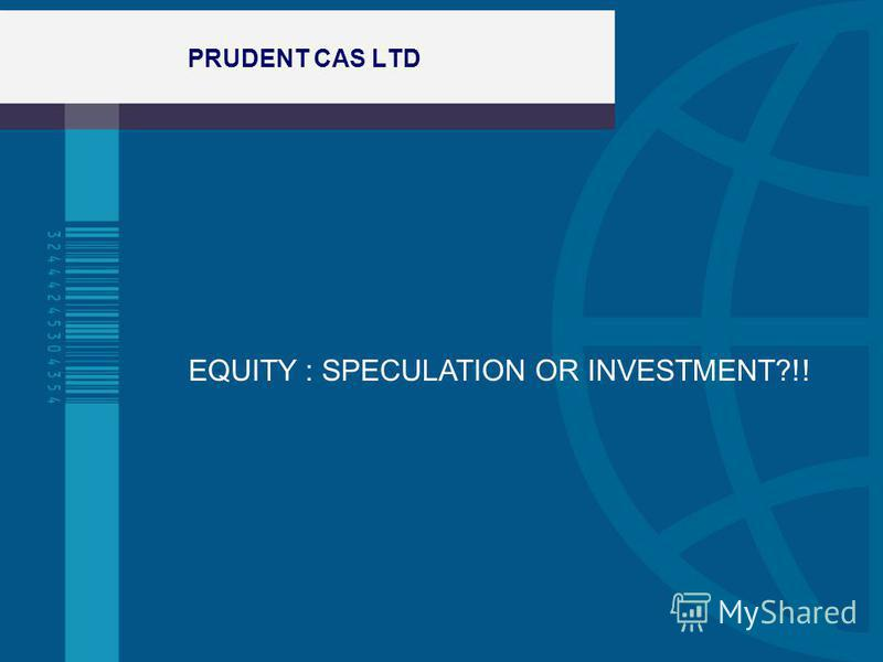 PRUDENT CAS LTD EQUITY : SPECULATION OR INVESTMENT?!!