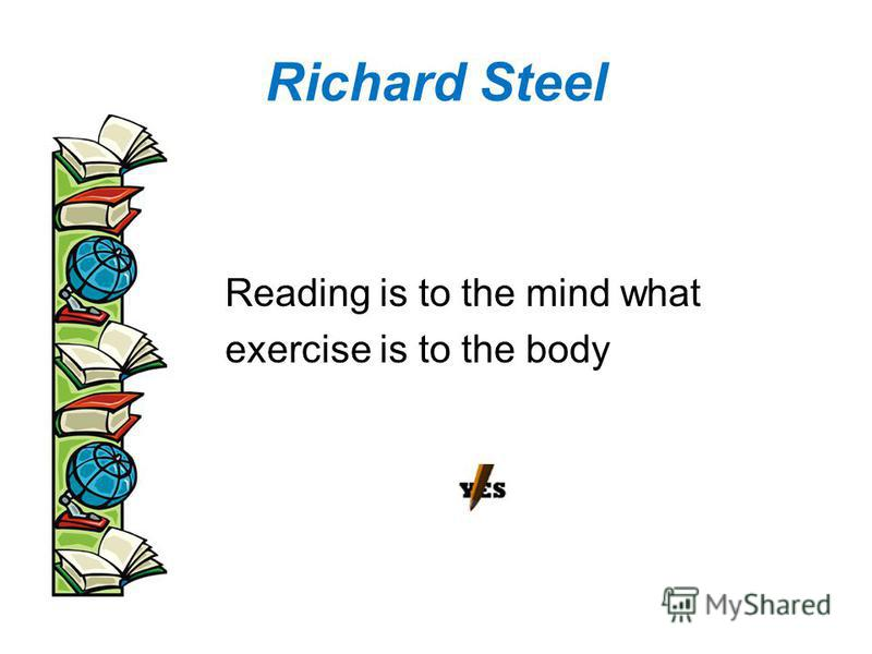 Richard Steel Reading is to the mind what exercise is to the body