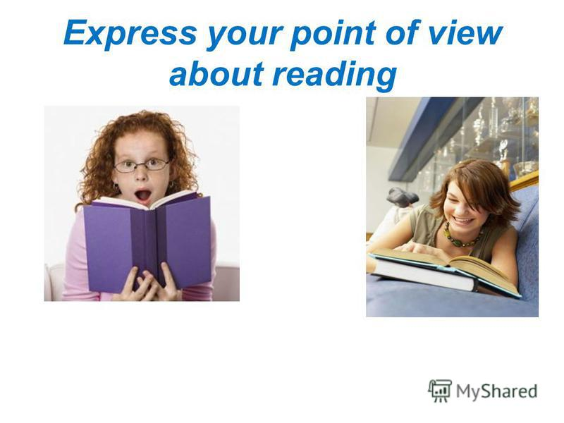 Express your point of view about reading