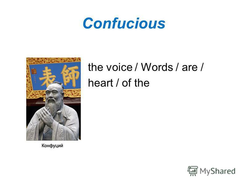 Confucious the voice / Words / are / heart / of the