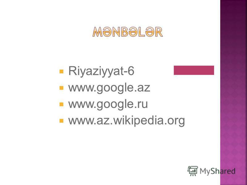 Riyaziyyat-6 www.google.az www.google.ru www.az.wikipedia.org