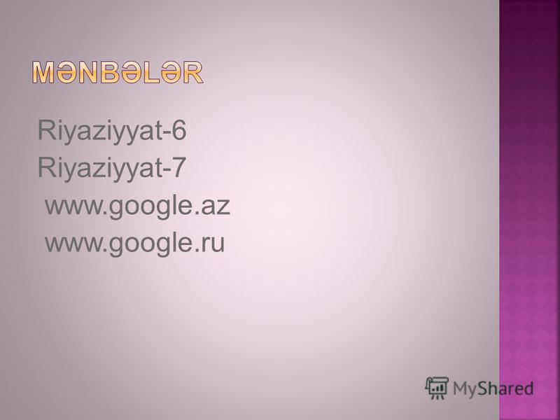 Riyaziyyat-6 Riyaziyyat-7 www.google.az www.google.ru
