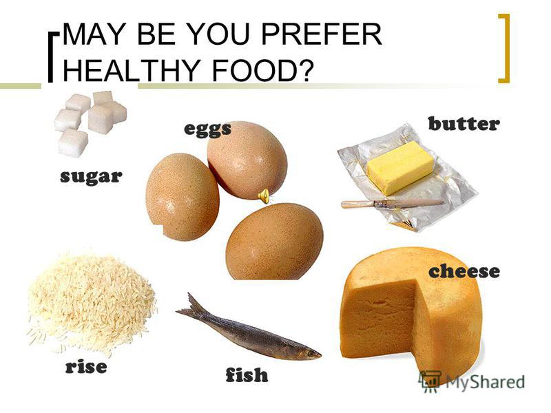 MAY BE YOU PREFER HEALTHY FOOD? sugar eggs butter cheese fish rise