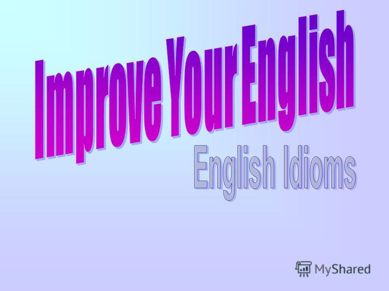 Improve Your English English Idioms