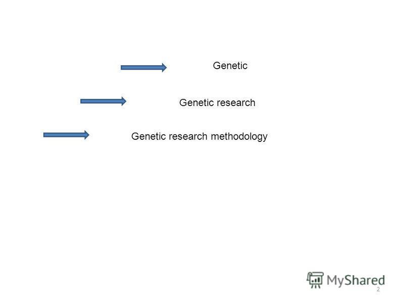 2 Genetic Genetic research Genetic research methodology