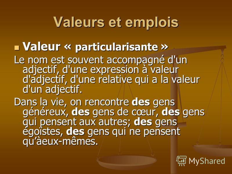 Valeurs et emplois Valeur de l'adjectif numéral Valeur de l'adjectif numéral Il a un ami. Il n'a qu'un ami (= un seul ami).
