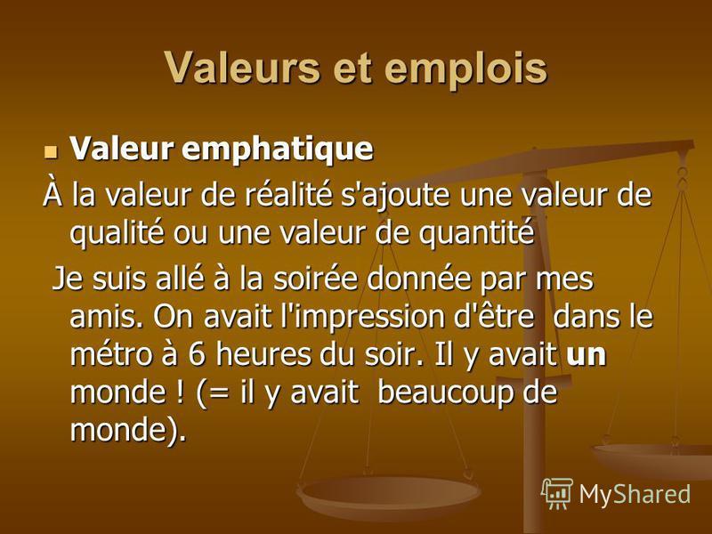 Valeurs et emplois Valeur « particularisante » Valeur « particularisante » Le nom est souvent accompagné d'un adjectif, d'une expression à valeur d'adjectif, d'une relative qui a la valeur d'un adjectif. Dans la vie, on rencontre des gens généreux, d