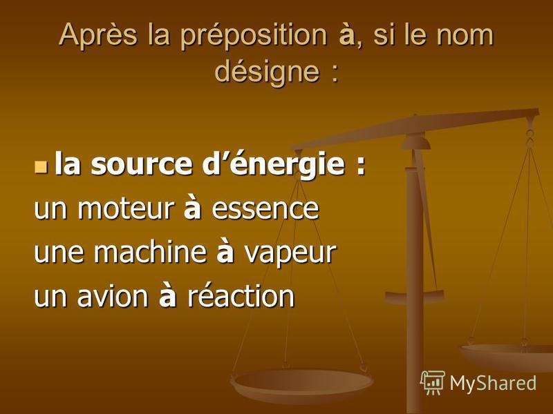 Après la préposition à, si le nom désigne : la forme ou la structure : la forme ou la structure : une casque à pointe un stylo à bille une armoire à glace