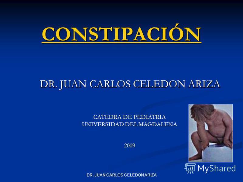 DR. JUAN CARLOS CELEDON ARIZA CONSTIPACIÓN CATEDRA DE PEDIATRIA UNIVERSIDAD DEL MAGDALENA 2009