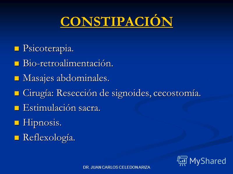 DR. JUAN CARLOS CELEDON ARIZA CONSTIPACIÓN Psicoterapia. Psicoterapia. Bio-retroalimentación. Bio-retroalimentación. Masajes abdominales. Masajes abdominales. Cirugía: Resección de signoides, cecostomía. Cirugía: Resección de signoides, cecostomía. E