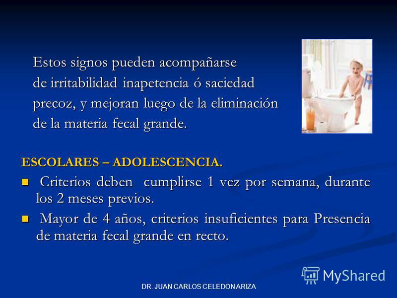 DR. JUAN CARLOS CELEDON ARIZA Estos signos pueden acompañarse Estos signos pueden acompañarse de irritabilidad inapetencia ó saciedad de irritabilidad inapetencia ó saciedad precoz, y mejoran luego de la eliminación precoz, y mejoran luego de la elim
