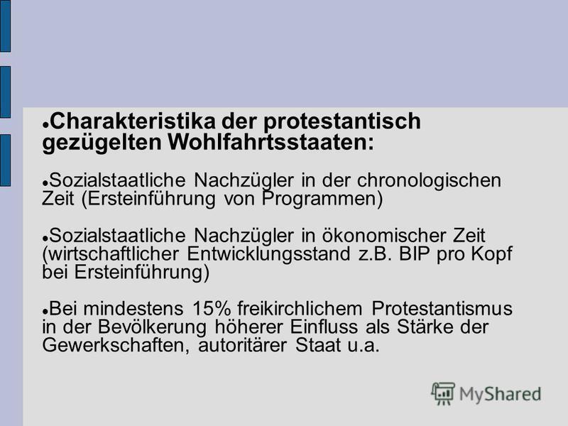 Charakteristika der protestantisch gezügelten Wohlfahrtsstaaten: Sozialstaatliche Nachzügler in der chronologischen Zeit (Ersteinführung von Programmen) Sozialstaatliche Nachzügler in ökonomischer Zeit (wirtschaftlicher Entwicklungsstand z.B. BIP pro