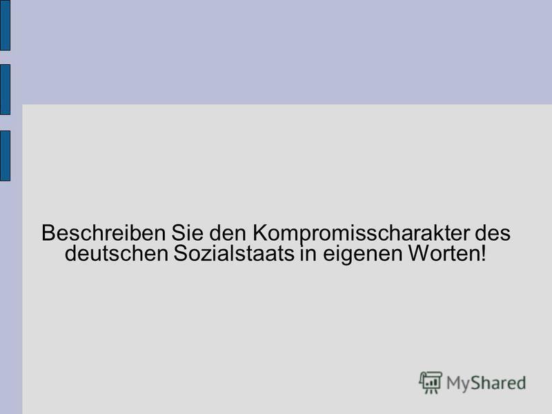 Beschreiben Sie den Kompromisscharakter des deutschen Sozialstaats in eigenen Worten!