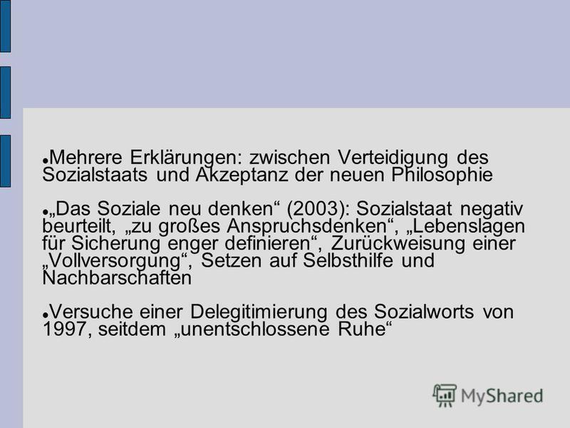 Mehrere Erklärungen: zwischen Verteidigung des Sozialstaats und Akzeptanz der neuen Philosophie Das Soziale neu denken (2003): Sozialstaat negativ beurteilt, zu großes Anspruchsdenken, Lebenslagen für Sicherung enger definieren, Zurückweisung einer V