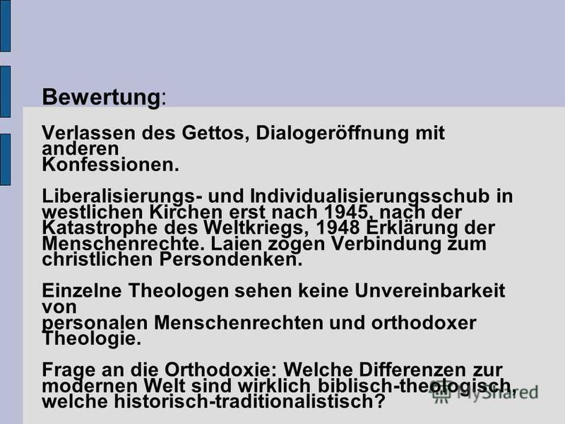 Bewertung: Verlassen des Gettos, Dialogeröffnung mit anderen Konfessionen. Liberalisierungs- und Individualisierungsschub in westlichen Kirchen erst nach 1945, nach der Katastrophe des Weltkriegs, 1948 Erklärung der Menschenrechte. Laien zogen Verbin