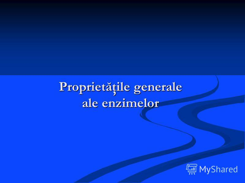Proprietăţile generale ale enzimelor