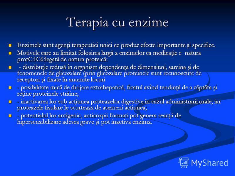 Terapia cu enzime Enzimele sunt agenţi terapeutici unici ce produc efecte importante şi specifice. Enzimele sunt agenţi terapeutici unici ce produc efecte importante şi specifice. Motivele care au limitat folosirea largă a enzimelor ca medicaţie e na