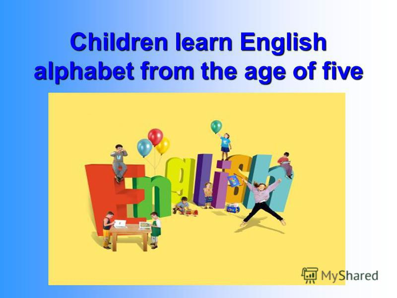 Children learn English alphabet from the age of five