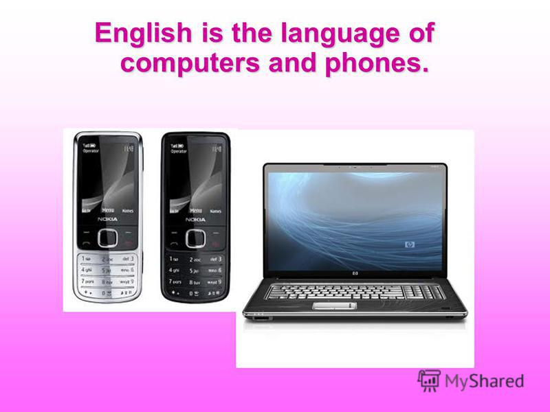 English is the language of computers and phones.