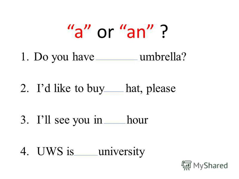 a or an ? 1.Do you have umbrella? 2. Id like to buy hat, please 3. Ill see you in hour 4. UWS is university
