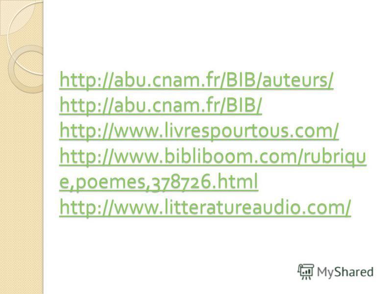 http://abu.cnam.fr/BIB/auteurs/ http://abu.cnam.fr/BIB/ http://www.livrespourtous.com/ http://www.bibliboom.com/rubriqu e,poemes,378726. html http://www.litteratureaudio.com/ http://abu.cnam.fr/BIB/auteurs/ http://abu.cnam.fr/BIB/ http://www.livrespo