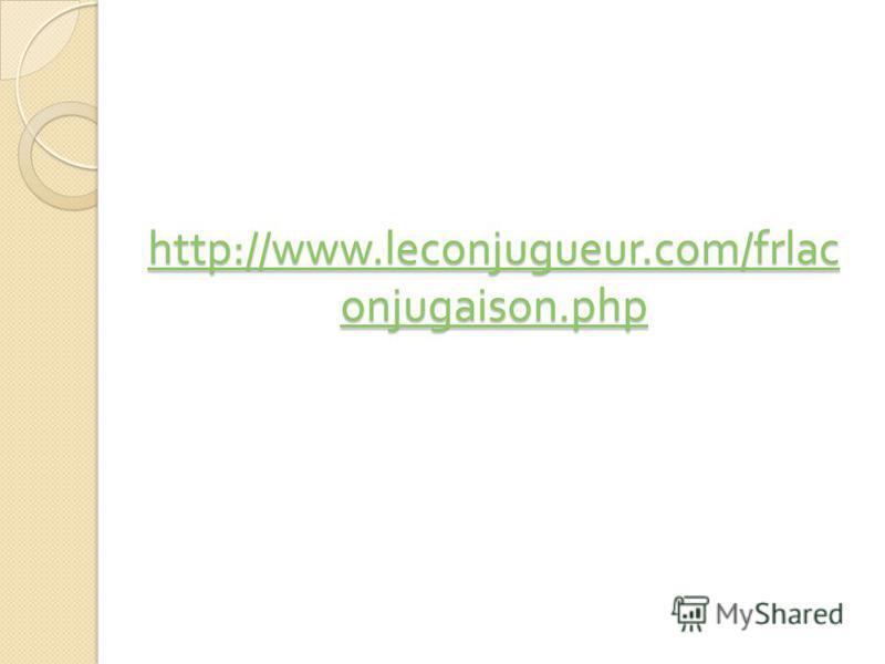 http://www.leconjugueur.com/frlac onjugaison.php http://www.leconjugueur.com/frlac onjugaison.php