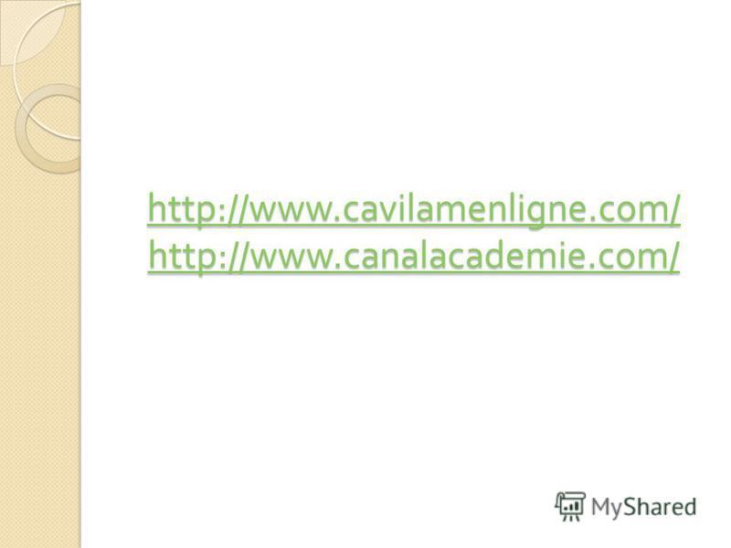 http://www.cavilamenligne.com/ http://www.canalacademie.com/ http://www.cavilamenligne.com/ http://www.canalacademie.com/