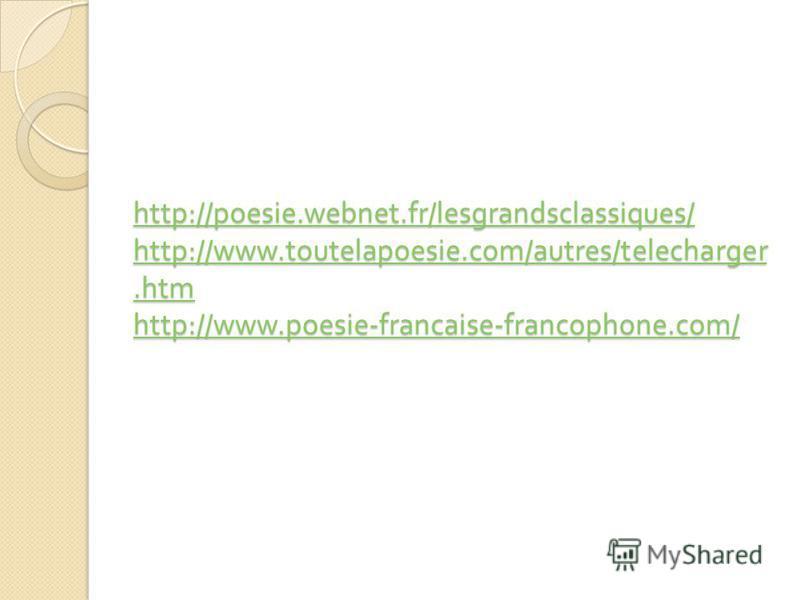 http://poesie.webnet.fr/lesgrandsclassiques/ http://www.toutelapoesie.com/autres/telecharger.htm http://www.poesie-francaise-francophone.com/ http://poesie.webnet.fr/lesgrandsclassiques/ http://www.toutelapoesie.com/autres/telecharger.htm http://www.
