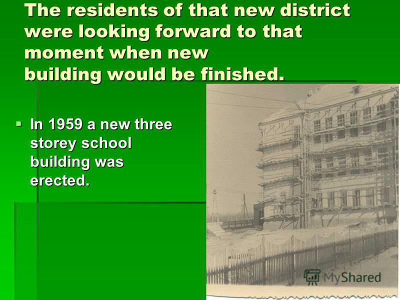 The residents of that new district were looking forward to that moment when new building would be finished. In 1959 a new three storey school building was erected. In 1959 a new three storey school building was erected.