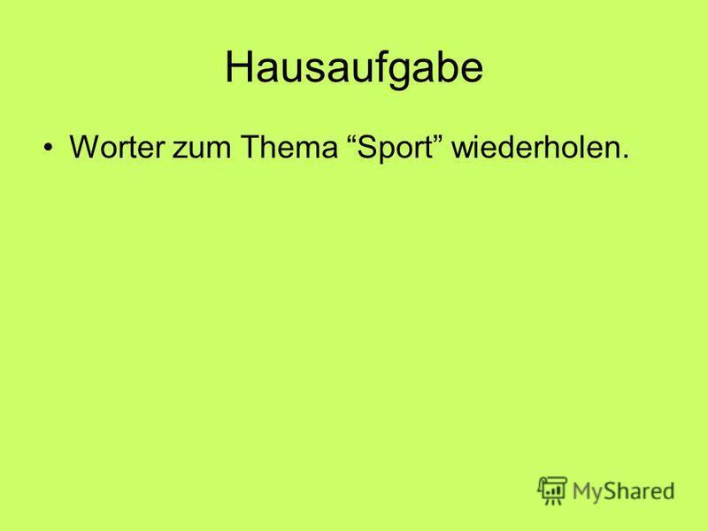 Hausaufgabe Worter zum Thema Sport wiederholen.
