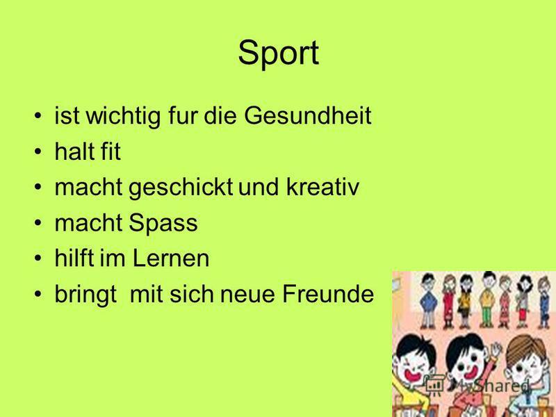 Sport ist wichtig fur die Gesundheit halt fit macht geschickt und kreativ macht Spass hilft im Lernen bringt mit sich neue Freunde
