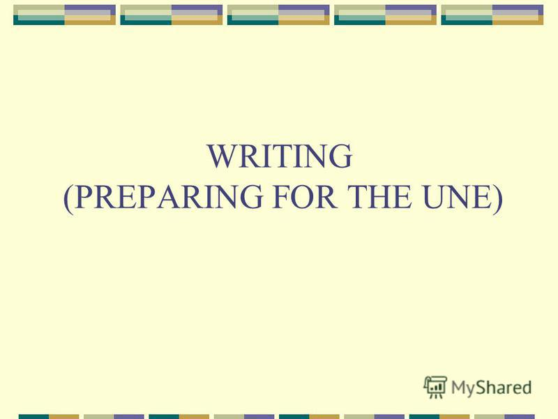 WRITING (PREPARING FOR THE UNE)