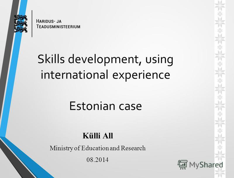 Skills development, using international experience Estonian case Külli All Ministry of Education and Research 08.2014