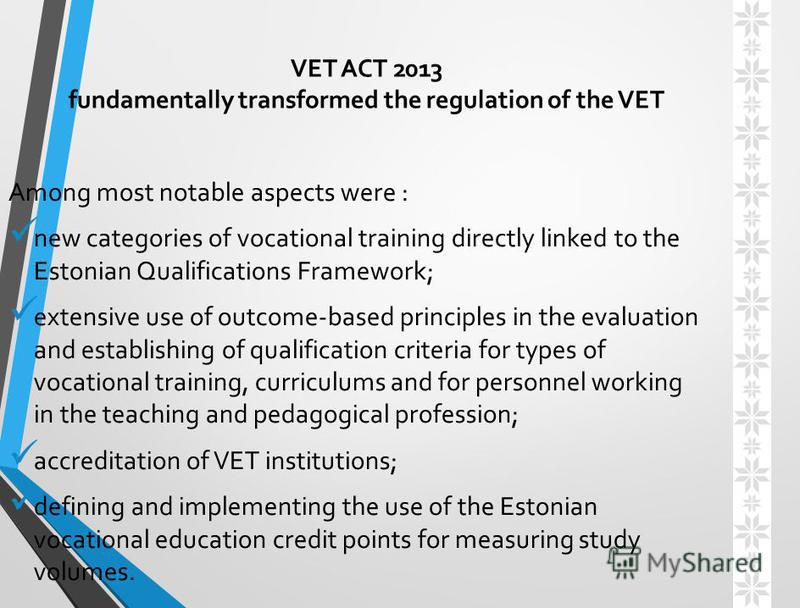 Among most notable aspects were : new categories of vocational training directly linked to the Estonian Qualifications Framework; extensive use of outcome-based principles in the evaluation and establishing of qualification criteria for types of voca