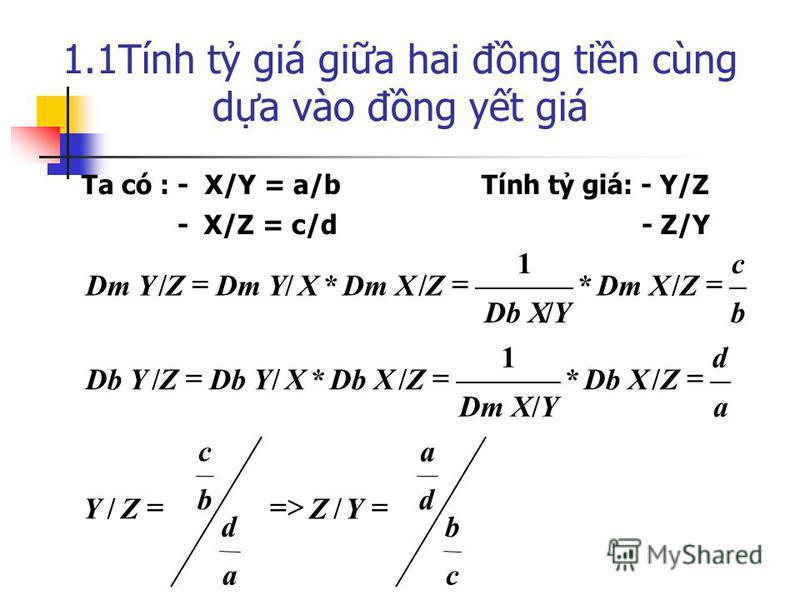 1.1Tính t giá gia hai đng tin cùng da vào đng yt giá c b d a YZ a d b c ZY a d ZDb X YDm X ZDb XXDb YZ b c ZDm X YDb X ZDm XXDm YZ // /* / 1 /*// /* / 1 /*// Ta có : - X/Y = a/b Tính t giá: - Y/Z - X/Z = c/d - Z/Y