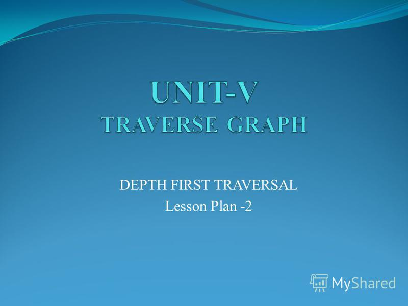 DEPTH FIRST TRAVERSAL Lesson Plan -2