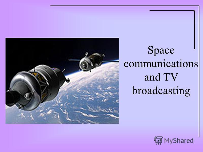 Space communications and TV broadcasting