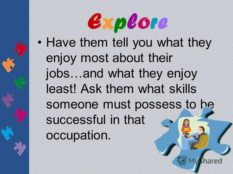 ExploreExploreExploreExplore Ask adults questions about their jobs. They'll be happy you asked.