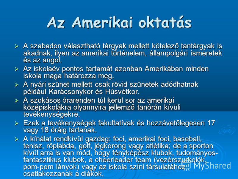 Az Amerikai oktatás A szabadon választható tárgyak mellett kötelező tantárgyak is akadnak, ilyen az amerikai történelem, állampolgári ismeretek és az angol. A szabadon választható tárgyak mellett kötelező tantárgyak is akadnak, ilyen az amerikai tört