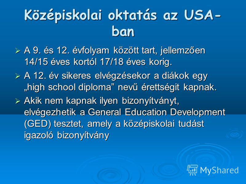 Középiskolai oktatás az USA- ban A 9. és 12. évfolyam között tart, jellemzően 14/15 éves kortól 17/18 éves korig. A 9. és 12. évfolyam között tart, jellemzően 14/15 éves kortól 17/18 éves korig. A 12. év sikeres elvégzésekor a diákok egy high school
