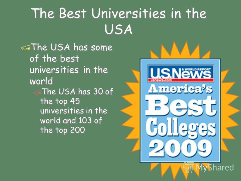 The Best Universities in the USA / The USA has some of the best universities in the world / The USA has 30 of the top 45 universities in the world and 103 of the top 200 / The USA has some of the best universities in the world / The USA has 30 of the
