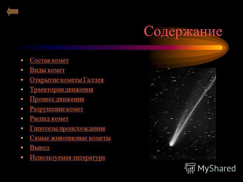 Содержание Состав комет Виды комет Открытие кометы Галлея Траектория движения Процесс движения Разрушение комет Распад комет Гипотезы происхождения Самые живописные кометы Вывод Используемая литература