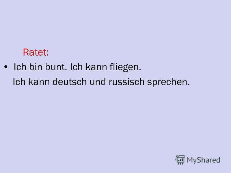 Ratet: Ich bin bunt. Ich kann fliegen. Ich kann deutsch und russisch sprechen.