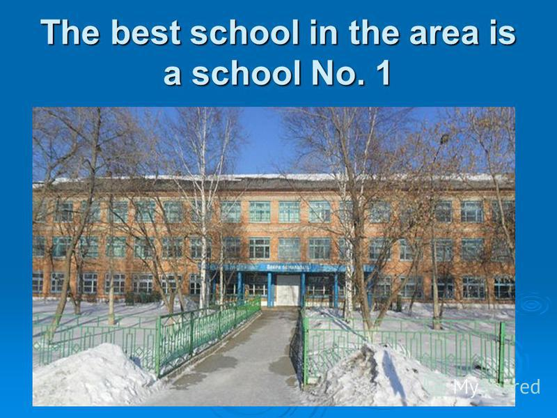 The best school in the area is a school No. 1