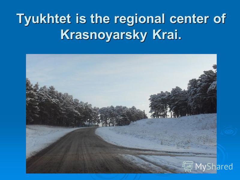 Tyukhtet is the regional center of Krasnoyarsky Krai.