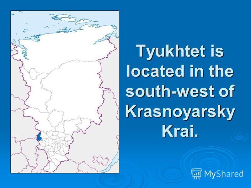 Tyukhtet is located in the south-west of Krasnoyarsky Krai.