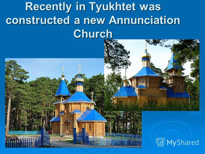Recently in Tyukhtet was constructed a new Annunciation Church