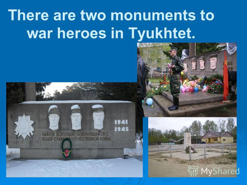 There are two monuments to war heroes in Tyukhtet.