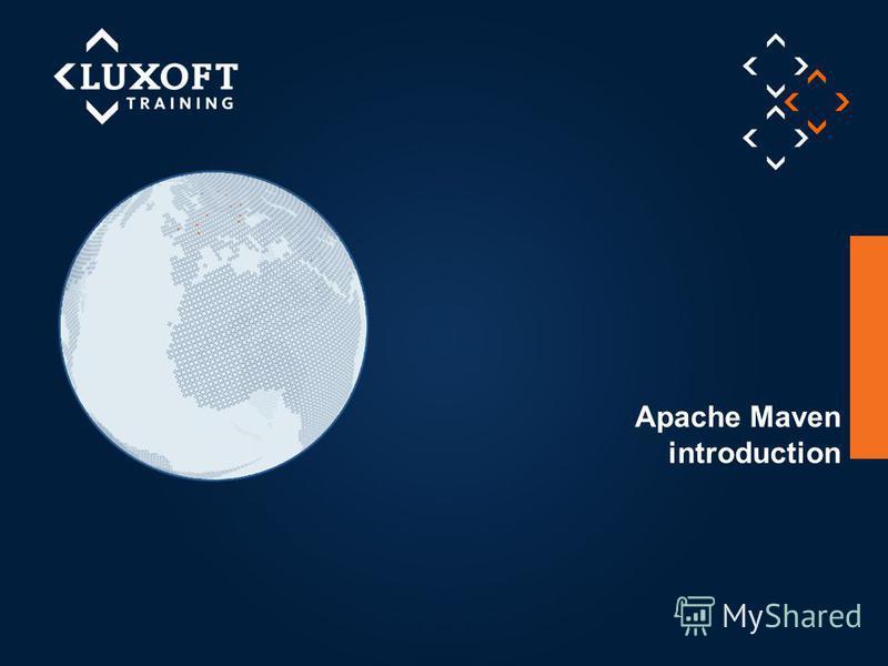 1 © Luxoft Training 2012 Apache Maven introduction