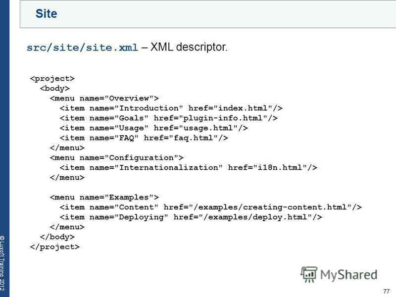 77 © Luxoft Training 2012 Site src/site/site.xml – XML descriptor.
